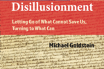 Blessed Disilllusionment: Letting Go of What Cannot Save Us, Turning to What Can